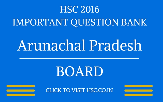 Arunachal Pradesh HSC 2016 IMPORTANT QUESTION BANK