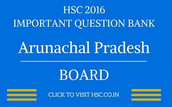 Arunachal Pradesh HSC 2016 IMPORTANT QUESTION BANK