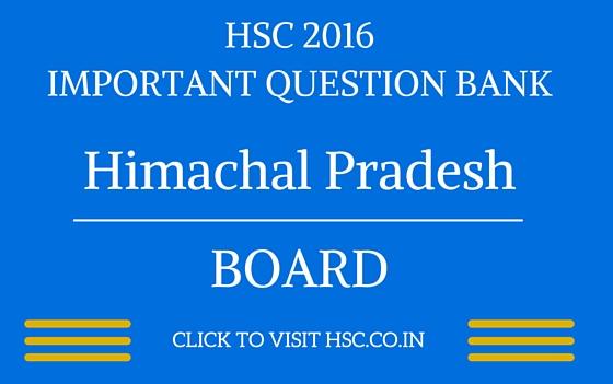 Himachal Pradesh HSC 2016 IMPORTANT QUESTION BANK