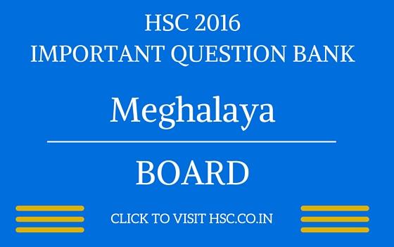 Meghalaya HSC 2016 IMPORTANT QUESTION BANK