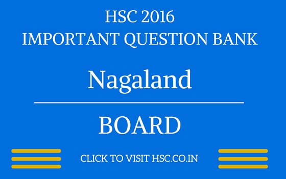 Nagaland HSC 2016 IMPORTANT QUESTION BANK