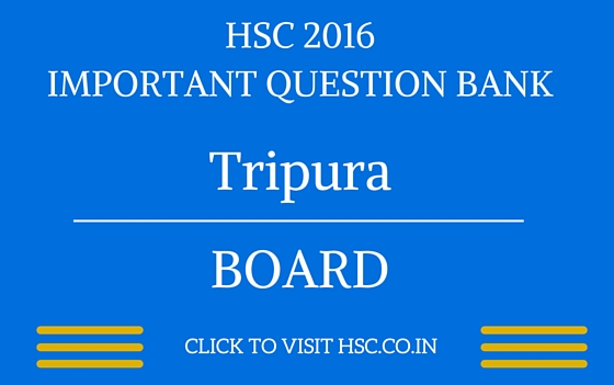 Tripura HSC 2016 IMPORTANT QUESTION BANK